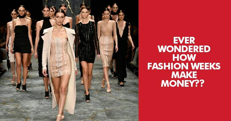 Have You Ever Wondered How Fashion Weeks Make Money Here We Reveal Marketing Mind